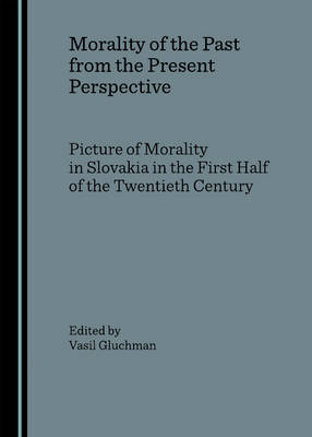Morality of the Past from the Present Perspective: Picture of Morality in Slovakia in the First Half of the Twentieth Century