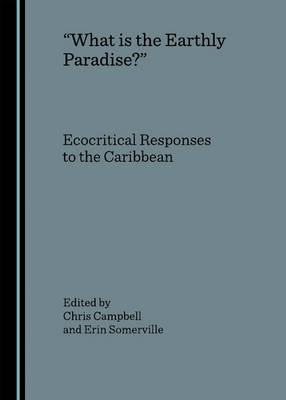 """""""What is the Earthly Paradise?"""": Ecocritical Responses to the Caribbean"""