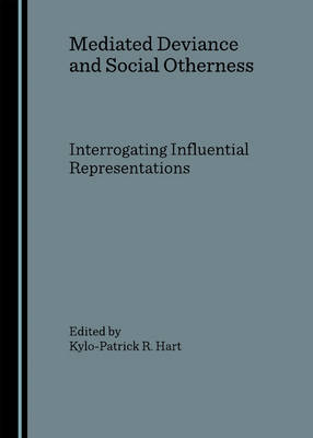 Mediated Deviance and Social Otherness: Interrogating Influential Representations
