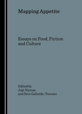 Mapping Appetite: Essays on Food, Fiction and Culture
