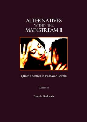Alternatives Within the Mainstream II: Queer Theatres in Post-War Britain: v. 2