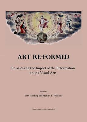 Art Re-Formed: Re-Assessing the Impact of the Reformation on the Visual Arts