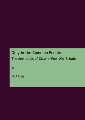 Only in the Common People: The Aesthetics of Class in Post-War Britain