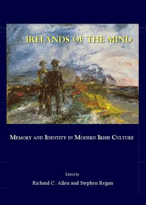 Irelands of the Mind: Memory and Identity in Modern Irish Culture