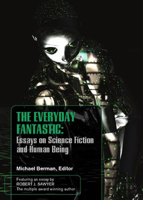 The Everyday Fantastic: Essays on Science Fiction and Human Being