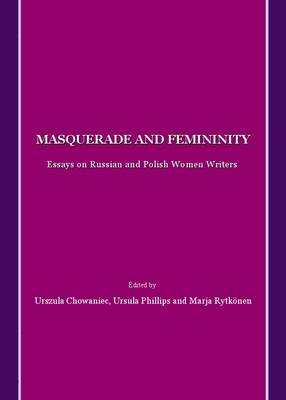 Masquerade and Femininity: Essays on Russian and Polish Women Writers