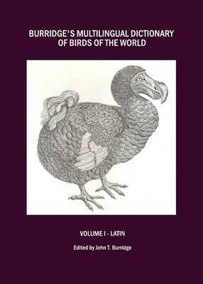 Burridge's Multilingual Dictionary of Birds of the World: Volume 1: Latin