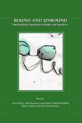 Bound and Unbound: Interdisciplinary Approaches to Genders and Sexualities