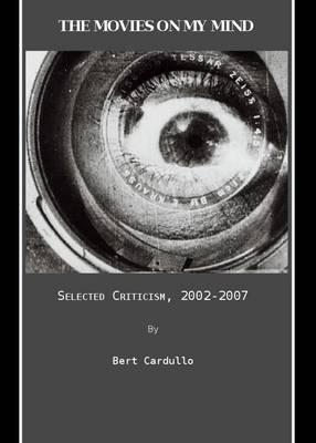 The Movies on My Mind: Selected Criticism, 2002-2007