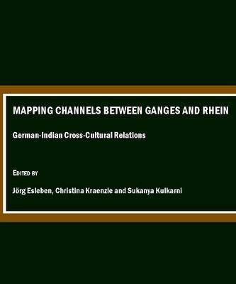 Mapping Channels Between Ganges and Rhein: German-Indian Cross-Cultural Relations