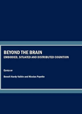 Beyond the Brain: Embodied, Situated and Distributed Cognition