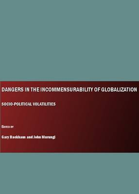 Dangers in the Incommensurability of Globalization: Socio-Political Volatilities