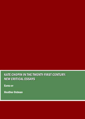 Kate Chopin in the Twenty-First Century: New Critical Essays
