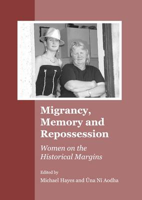 Migrancy, Memory and Repossession: Women on the Historical Margins