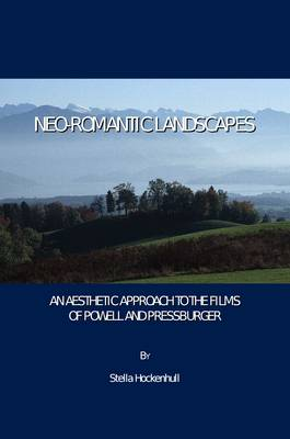Neo-Romantic Landscapes: An Aesthetic Approach to the Films of Powell and Pressburger