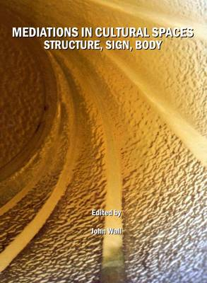 Mediations in Cultural Spaces: Structure, Sign, Body
