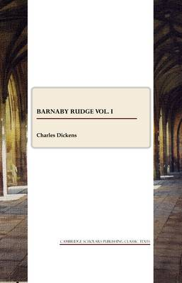 Barnaby Rudge: A Tale of the Riots of 'eighty: v. I