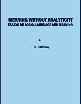 Meaning Without Analyticity: Essays on Logic, Language and Meaning