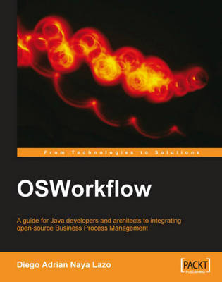 OSWorkflow: A guide for Java developers and architects to integrating open-source Business Process Management
