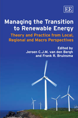 Managing the Transition to Renewable Energy: Theory and Practice from Local, Regional and Macro Perspectives