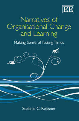 Narratives of Organisational Change and Learning: Making Sense of Testing Times