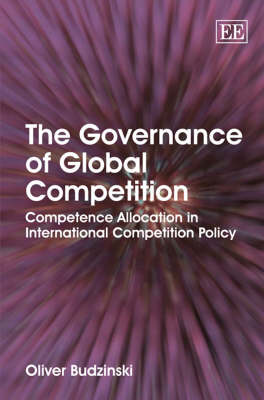 The Governance of Global Competition: Competence Allocation in International Competition Policy