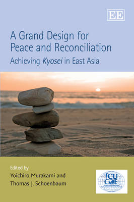 A Grand Design for Peace and Reconciliation: Achieving Kyosei in East Asia