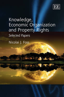 Knowledge, Economic Organization and Property Rights: Selected Papers