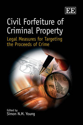 Civil Forfeiture of Criminal Property: Legal Measures for Targeting the Proceeds of Crime