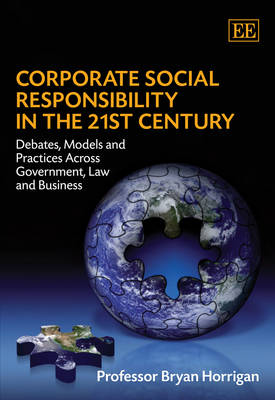 Corporate Social Responsibility in the 21st Century: Debates, Models and Practices Across Government, Law and Business