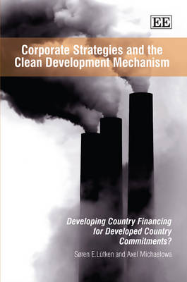 Corporate Strategies and the Clean Development Mechanism: Developing Country Financing for Developed Country Commitments?