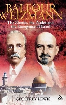 Balfour and Weizmann: The Zionist, the Zealot and the Declaration Which Changed the World