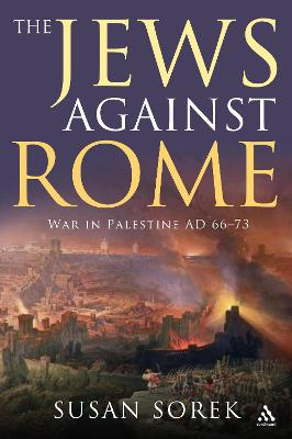 The Jews Against Rome: War in Palestine AD 66-73