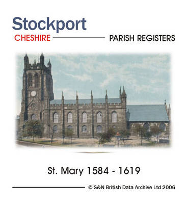 Cheshire, Stockport Parish Registers 1584 - 1619: The Birth, Marriage and Death Registers of St. Mary's Church in Stockport, Listing Records from 1584-1619