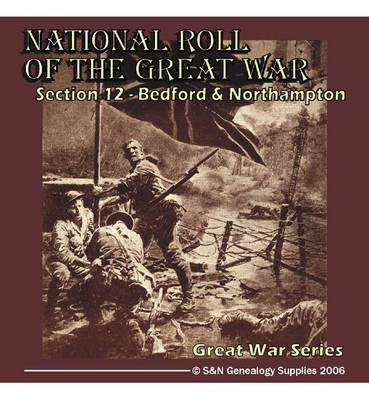 National Roll of the Great War - Section 12: Bedford and Northampton: Section 12
