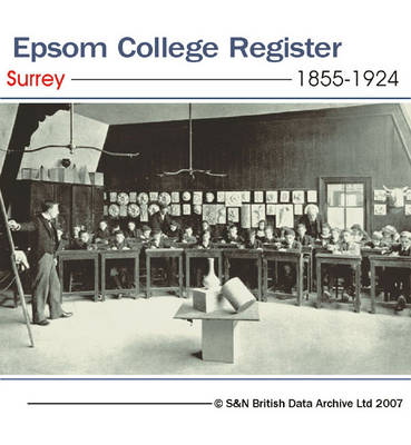 Surrey, Epsom College Register 1855-1924: Entrance Lists for Boys in Epsom School from 1855 to 1924.: Name, Date of Birth, Entrance and Leaving Dates, and Career Information (where Available). This Directory Also Includes Lists of Head and Assistant Maste