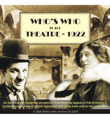 Who's Who in the Theatre - 1922: Biographies of Actors, Actresses and Critics Here and on the Continent. Family Trees of Theatrical Families, Theatrical and Musical Obituaries, and a Roll of Honour for Actors, Musicians, Writers and Workers for the Stage