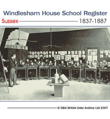 Sussex, Windlesham House School Register 1837-1887: A Muster Roll of School Pupils That Studied at Windlesham House School, Brighton: Includes Father's Name, Dates of Schooling, Military Career Information and Academic Achievements (where Available)