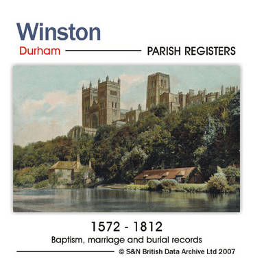Durham, Winston Parish Registers 1572-1812: Parish Records Listing Baptisms 1572-1812, Marriages 1574-1600 and Burials 1573-1812 in Winston, Also Banns from 1754-1809: and an Index