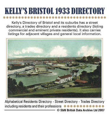 Gloucestershire, Bristol 1933 Kelly's Directory: Kelly's Directory of Bristol and Its Suburbs Has a Street Directory, a Trades Directory and a Residents Directory: It Also Carries Listings for Adjacent Villages and General Local Information