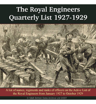 The Royal Engineers Quarterly List 1927-29: The Names, Regiments and Ranks of Officers on the Active List of the Royal Engineers Including the Militia, the Territorial Army, the Supplementary Reserve, Officers Retired from the Active List, Etc.: Twelve Qu