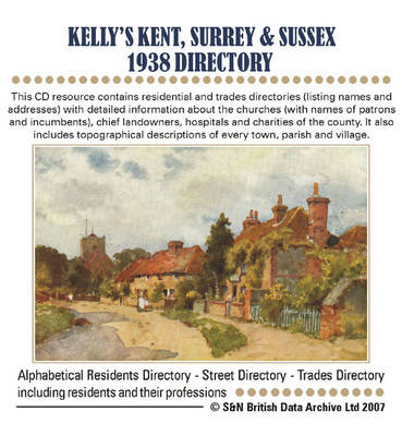 Kent, Surrey and Sussex Kelly's 1938 Directory: This CD Resource Contains Residential and Trades Directories with Detailed Information About the Churches, Chief Landowners, Hospitals and Charities of the County, Also Includes Topographical Descriptions of