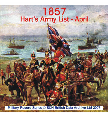 Army List 1857 - April (Hart's): .: This CD Contains the Rank, Standing, and Various Services of Every Regimental Officer in the Army Serving on Full Pay. Amongst the Information You Can Find Names, Ranks and Dates of Commissions. Includes Infantry, Caval
