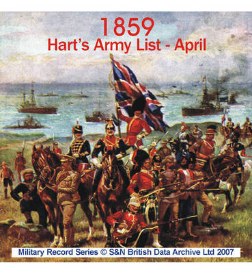 Army List 1859 - April (Hart's): .: This CD Contains the Rank, Standing, and Various Services of Every Regimental Officer in the Army Serving on Full Pay. Amongst the Information You Can Find Names, Ranks and Dates of Commissions. Includes Infantry, Caval
