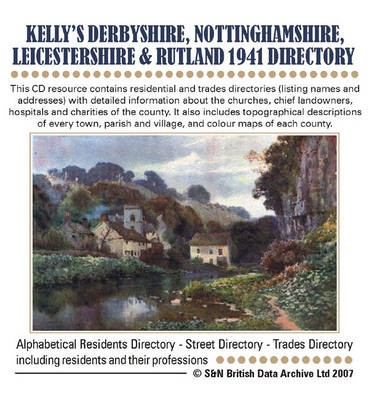 Derbyshire, Nottinghamshire, Leicestershire and Rutland Kelly's 1941 Directory: This CD Resource Contains Residential and Trades Directories (listing Names and Addresses) with Detailed Information About the Churches, Chief Landowners, Hospitals and Charit