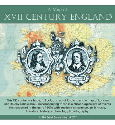 A Map of XVII Century England: This CD Contains a Large, Full Colour Map of England and a Map of London and Its Environs C. 1660. Accompanying These is a Chronological List of Events That Occurred in the Early 1600s with Sections on Science, Art and Music