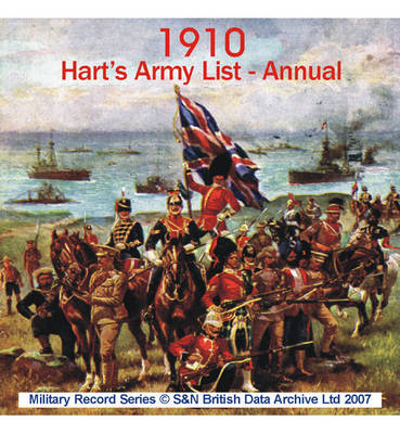 Army List 1910 - Annual (Hart's): This CD Contains the Rank, Standing, and Various Services of Nearly Every Regimental Officer in the Army Serving on Full Pay in the Special Reserve and Territorial Forces. Amongst the Information You Can Find Names, Ranks