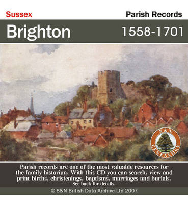 Sussex, Brighton Parish Registers 1558-1701: This CD Contains Parish Registers for Brighton, Sussex