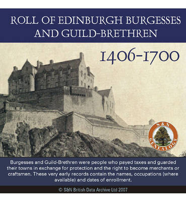 Scotland, Roll of Edinburgh Burgesses and Guild-Brethren 1406-1700: Burgesses and Guild-Brethren Were People Who Payed Taxes and Guarded Their Towns in Exchange for Protection and the Right to Become Merchants or Craftsmen. These Very Early Records Contai