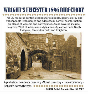 Leicestershire, Wright's Leicester 1896 Directory: This CD Resource Contains Listings for Residents, Gentry, Clergy and Tradespeople (with Names and Addresses), as Well as Information on Places of Worship and Conveyance. Areas Covered Include Belgrave, We